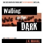 Walking in the Dark by J.K. Mahal